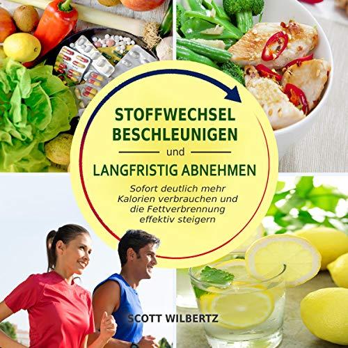 Stoffwechsel beschleunigen und langfristig abnehmen: Sofort deutlich mehr Kalorien verbrauchen und die Fettverbrennung effektiv steigern