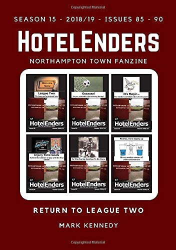 HotelEnders - Season 15 (2018-19) - Issues 85 - 90: Return To League Two (HotelEnders Northampton Town Fanzine)