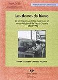 Damas De Hierro,Las. La Participación De Las Mujeres En El Mercado Laborald E Vi: 49 (Serie Historia Contemporánea)