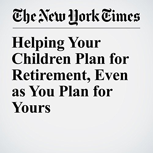 Helping Your Children Plan for Retirement, Even as You Plan for Yours audiobook cover art