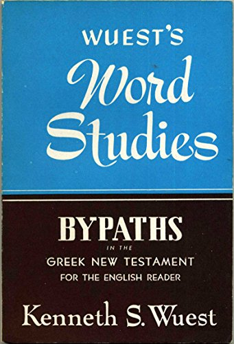 Wuest's Word Studies: Bypaths in the Greek New Testament for English Readers