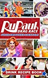 Cocktails Juices Smoothies Rupauls Drag Race Drink Recipe Book: The Ultimate Bar Book Simple Recipes Rupauls Drag Race Smoothie Recipes Fresh And Foolproof (English Edition)