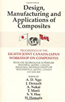 Design, Manufacturing and Applications of Composites; Proceedings of the 8th Canada-Japan Workshop on Composites