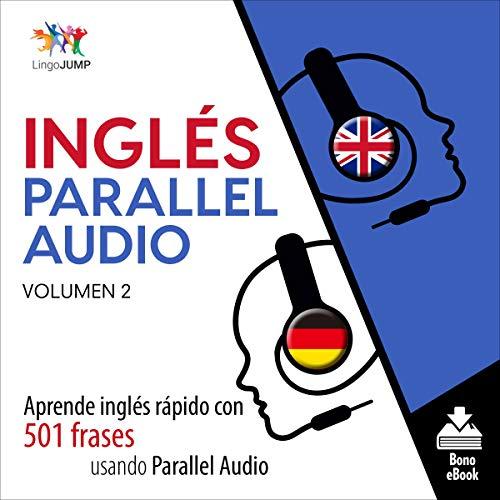 Diseño de la portada del título Inglés Parallel Audio - Aprende inglés rápido con 501 frases usando Parallel Audio - Volumen 2
