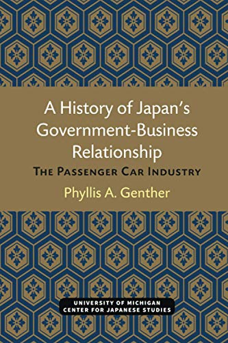 Compare Textbook Prices for A History of Japan's Government-Business Relationship: The Passenger Car Industry Michigan Papers in Japanese Studies Volume 20 First edition Edition ISBN 9780939512409 by Genther, Phyllis
