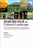 BOROBUDUR as Cultural Landscape: Local Communities' Initiatives for the Evolutive Conservation of Pusaka Saujana BOROBUDUR