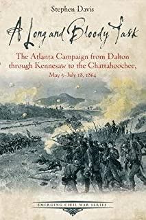 A Long and Bloody Task: The Atlanta Campaign from Dalton Through Kennesaw to the Chattahoochee, May 5july 18, 1864