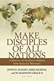 Make Disciples of All Nations: A History of Southern Baptist International Missions