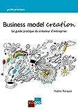 Business model creation. Le guide pratique du créateur d'entreprise