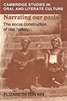 Narrating our Pasts: The Social Construction of Oral History (Cambridge Studies in Oral and Literate Culture, Series Number 22)