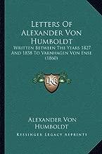 Letters of Alexander Von Humboldt: Written Between the Years 1827 and 1858 to Varnhagen Von Ense (1860)
