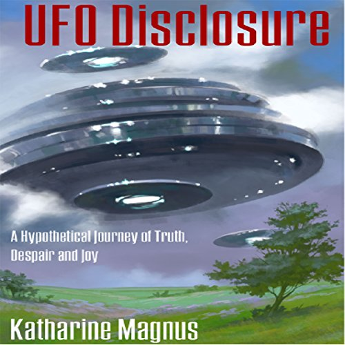 UFO Disclosure: A Hypothetical Journey of Truth, Despair And Joy Titelbild