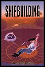 SHIPBUILDING - New SF from Scotland: Junk; Things to Come; The Software Ripper; Body Politics; A Basket of Stones; Touched by an Angel; Lava Dick Has the Blues; Replicator; Burning Brightly; Corrosion; Viral Programme