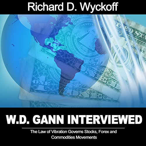 W.D. Gann Interview by Richard D. Wyckoff: The Law of Vibration Governs Stocks, Forex and Commodities Movements audiobook cover art