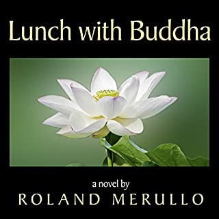 Lunch with Buddha                   By:                                                                                                                                 Roland Merullo                               Narrated by:                                                                                                                                 Sean Runnette                      Length: 10 hrs and 21 mins     832 ratings     Overall 4.7