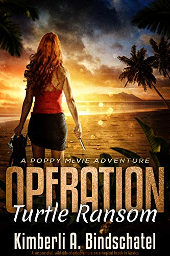 Operation Turtle Ransom: A suspenseful, wild-ride-of-an-adventure on a tropical beach in Mexico (Poppy McVie Mysteries Book 4) by [Kimberli A. Bindschatel]