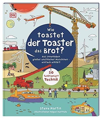 Wie toastet der Toaster das Brot?: Das Innenleben großer und kleiner Maschinen - einfach erklärt. So funktioniert Technik