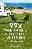 99 x Wohnmobilstellplätze unter 10 € in Deutschland.: Der Stellplatzführer mit den wirklich günstigen Stellplätzen! NEU 2019