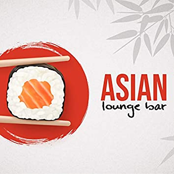 Asian Lounge Bar (Chillout Cafe Background Music)