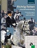Richtig Reiten - eine Herausforderung: Problembezogene Ausbildung für Pferd und Reiter