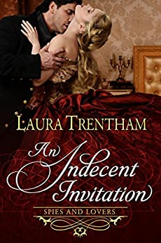 An Indecent Invitation (Spies and Lovers Book 1) by [Laura Trentham]