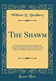 The Shawm: A Library of Church Music, Embracing About One Thousand Pieces, Consisting of Psalm and Hymn Tunes Adapted to Every Meter in Use, Anthems, ... Added an Original Cantata (Classic Reprint)