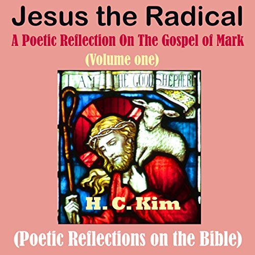 Jesus the Radical: A Poetic Reflection On The Gospel of Mark, Volume One audiobook cover art