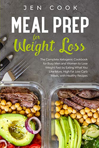 Meal Prep for Weight Loss: The Complete Ketogenic Cookbook for Busy Men and Women to Lose Weight Fast by Eating What You Like More, High Fat Low Carb Meals, with Healthy Recipes (Food To Lose Weight Fast For Women)