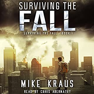 Surviving the Fall     Surviving the Fall Series, Book 1              By:                                                                                                                                 Mike Kraus                               Narrated by:                                                                                                                                 Chris Abernathy                      Length: 2 hrs and 28 mins     51 ratings     Overall 4.3