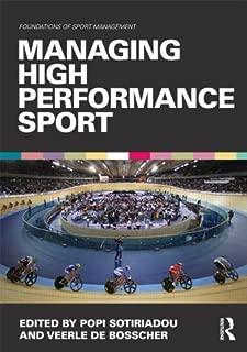 Managing High Performance Sport (Foundations of Sport Management) by Popi Sotiriadou (Editor), Veerle De Bosscher (Editor) (13-Dec-2012) Paperback