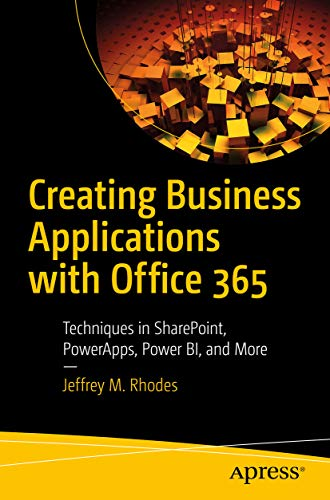 Creating Business Applications with Office 365: Techniques in SharePoint, PowerApps, Power BI, and M