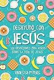 Desayuno con Jesús: 100 Devociones para niños sobre la vida de Jesús (Spanish Edition)
