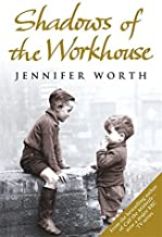 Shadows Of The Workhouse: The Drama Of Life In Postwar London (Call The Midwife) by Jennifer Worth (22-Jan-2009) Paperback