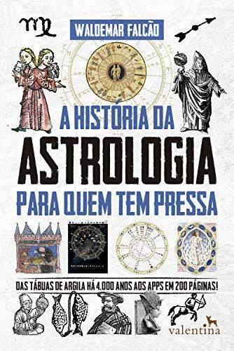 A História da Astrologia Para Quem Tem Pressa: Das tábuas de argila há 4.000 anos aos apps em 200 páginas! (Série Para quem Tem Pressa) (Portuguese Edition)