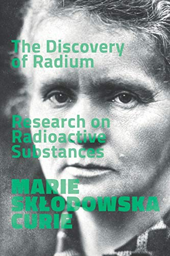 The Discovery of Radium. Research on Radioactive Substances.