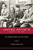 United Artists: The Company Built by the Stars: 1919-1950