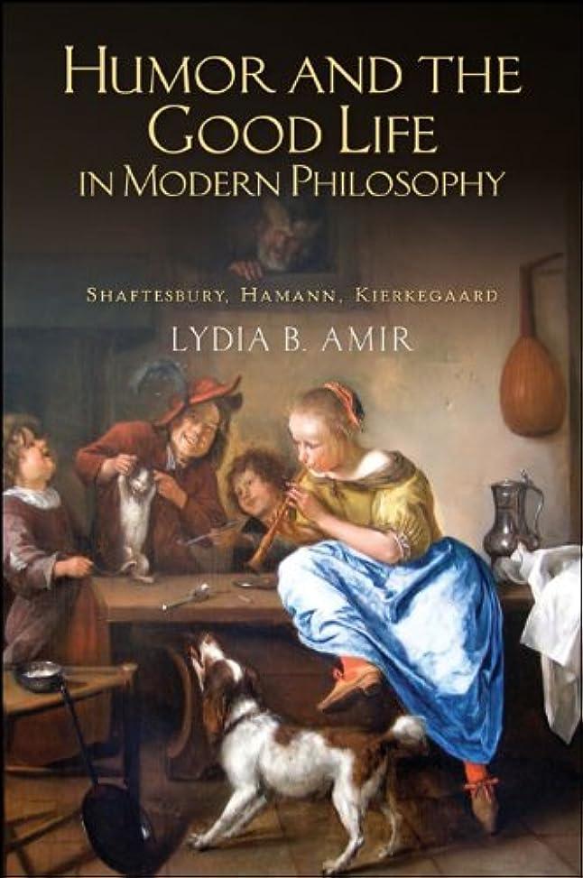 おばあさんおなかがすいた有毒Humor and the Good Life in Modern Philosophy: Shaftesbury, Hamann, Kierkegaard (English Edition)