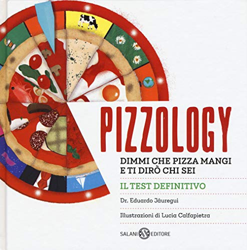 Pizzology. Dimmi che pizza mangi e ti dirò chi sei