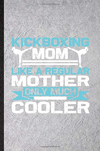 Kickboxing Mom Like a Regular Mother Only Much Cooler: Blank Funny Novelty Boxer Mma Fighter Lined Journal Notebook For Athletic Fighting, ... Special Birthday Gift Idea Unusual Style