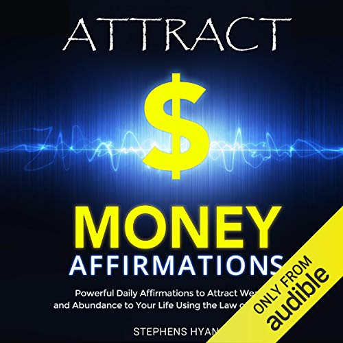 Attract Money Affirmations: Powerful Daily Affirmations to Attract Wealth and Abundance to Your Life Using the Law of Attraction  By  cover art