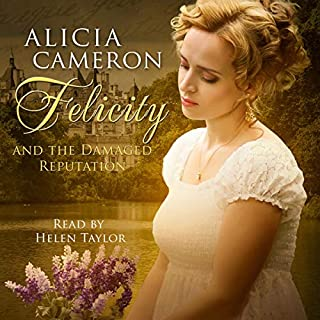 Felicity and the Damaged Reputation     A Witty, Sweet Regency Romance              By:                                                                                                                                 Alicia Cameron                               Narrated by:                                                                                                                                 Helen Taylor                      Length: 8 hrs and 22 mins     10 ratings     Overall 4.5