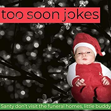 Santy don't visit the funeral homes, little buddy