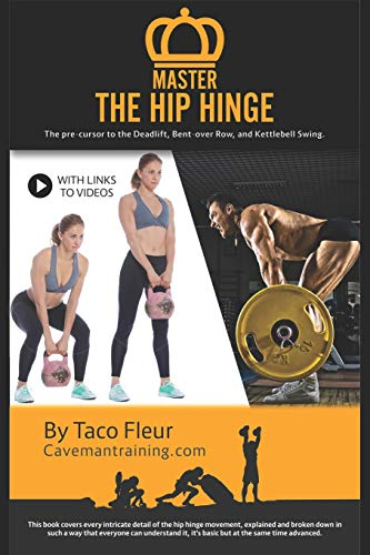 Master The Hip Hinge: The foundation for kettlebell swings, deadlifts, cleans, and more. (Kettlebell Training, Band 1)