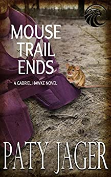 Mouse Trail Ends: Gabriel Hawke Novel by [Paty Jager, Christina Keerins]