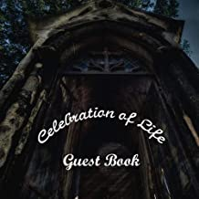 Celebrating of Life Guest Book: Guest Book. Free Layout Message Book For Family and Friends To Write in, Men, Women, Boys & Girls / Party, Home / Use ... Paper size (Funeral Guest Books) (Volume 70)