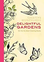 Creative Mindfulness: Delightful Gardens: On-the-Go Adult Coloring Books
