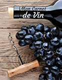 Mon Carnet de Vin: Carnet de dégustation de vin à remplir   Notez vos découvertes œnologiques   100 fiches de Vins   Idée Cadeau   Grand format, 21,6 x 28 cm.