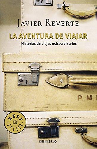 La aventura de viajar: Historias de viajes extraordinarios...
