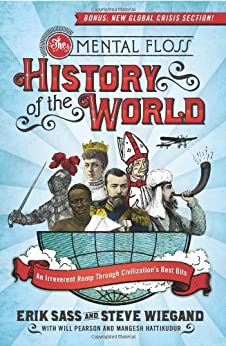 The Mental Floss History of the World: An Irreverent Romp Through Civilization's Best Bits by [Erik Sass, Steve Wiegand, Editors of Mental Floss]
