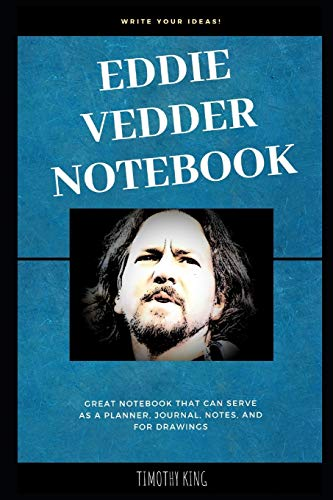 Eddie Vedder Notebook: Great Notebook for School or as a Diary, Lined With More than 100 Pages Notebook that can serve as a Planner, Journal, Notes and for Drawings.
